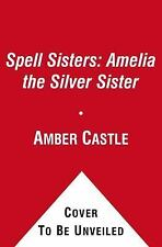 Amelia the Silver Sister (Spell Sisters)