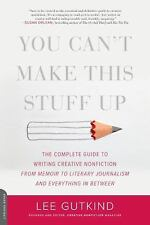 You Can't Make This Stuff Up: The Complete Guide to Writing Creative Nonfiction-