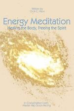 Energy Meditation - Healing the Body, Freeing the Spirit: In Conversation with M