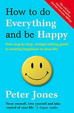 How to Do Everything and Be Happy: Your step-by-step, straight-..., Jones, Peter