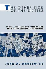 The Other Side of the Sixties: Young Americans for Freedom and the Rise of Conse