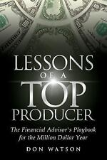 Lessons of a Top Producer : The Financial Advisor's Playbook for the Million...