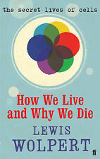 How We Live and Why We Die: The Secret Lives of Cells by Lewis Wolpert...
