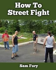 How to Street Fight by Sam Fury (2013, Paperback)