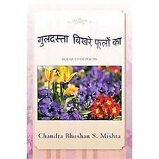 Guldasta Bikhare Foolon Ka : Bouquet of Poems by Chandra Bhushan S. Mishra...
