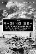 The Raging Sea: The Powerful Account of the Worst Tsunami in U.S. History Power