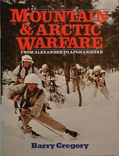 Mountain and Arctic Warfare : Alexander to Afghanistan by Barry Gregory...