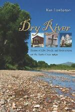 Dry River: Stories of Life, Death, and Redemption on the Santa Cruz, Ken Lambert