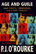 Age and Guile Beat Youth, Innocence and a Bad Haircut by P. J. O'Rourke...