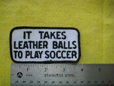Vintage It Takes Leather Balls To Play Soccer Patch