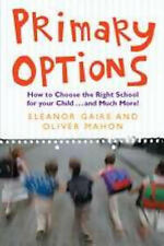 Primary Options: How to Choose the Right School for Your Child... and Much More!