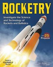 Rocketry: Investigate the Science and Technology of Rockets and Ballis-ExLibrary