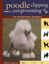 Poodle Clipping and Grooming : The International Reference by Shirlee...