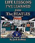 Life Lessons I've Learned from the Beatles by Jack Rodney (2012, Paperback)