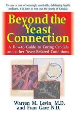 Beyond the Yeast Connection: A How-To Guide to Curing Candida and Other Yeast-Re