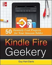 Kindle Fire Geekery: 50 Insanely Cool Projects for Your Amazon Tablet by Guy...