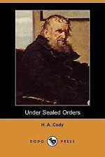 Under Sealed Orders by H. A. Cody (2007, Paperback)