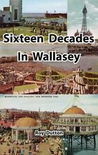 Sixteen Decades in Wallasey by Roy Dutton (2013, Hardcover)