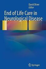 End of Life Care in Neurological Disease (2014, Paperback)