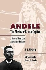 Andele Mexican-Kiowa Captive : A Story of Real Life among the Indians by...