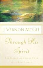 Through His Spirit : The Person and Unique Work of the Holy Spirit by J. Vernon