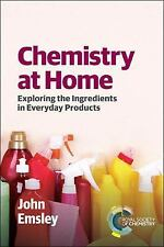 Chemistry at Home : Exploring the Ingredients in Everyday Products by John...