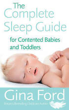 The Complete Sleep Guide For Contented Babies and Toddlers by Gina Ford (Paperb…
