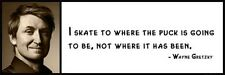 Wall Quote - WAYNE GRETZKY - I Skate to Where the Puck Is Going to Be, Not Where