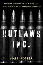 The Outlaws Inc.: Under the Radar and on the Black Market with the World's Most
