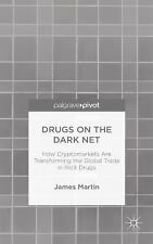 Drugs on the Dark Net : How Cryptomarkets Are Transforming the Global Trade...