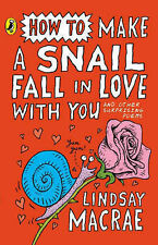 Lindsay MacRae How to Make a Snail Fall in Love with You and Other Surprising Po