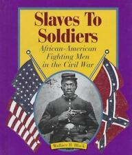 Slaves to Soldiers: African-American Fighting Men in the Civil War (First Books-