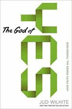 The God of Yes: How Faith Makes All Things New, Wilhite, Jud, Good Condition, Bo