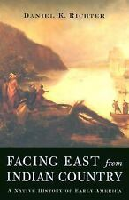 Facing East from Indian Country : A Native History of Early America by Daniel...