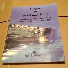 A Legacy in Brick and Stone : American Coastal Defense Forts John R. Weaver