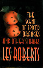 The Scent of Spiced Oranges and Other Stories by Les Roberts-Signed 1st Ed./DJ