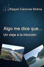 Algo Me Dice Que... : Un Viaje a la Intuición by Raquel Cánovas (2015,...