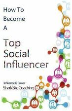 How to Become a Top Social Influencer by Shark Coaching (2013, Paperback)