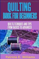Quilting Book for Beginners : Quilts, Techniques and Tips from Basic to...