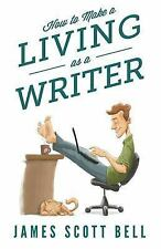 How to Make a Living As a Writer by James Scott Bell (2014, Paperback)