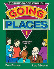 Going Places: Picture-Based English 1: Student Book 1, Maharg, Lois, Burton, Eri