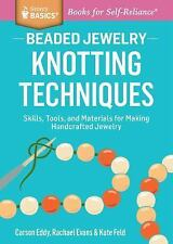 Beaded Jewelry: Knotting Techniques: Skills, Tools, and Materials for Making Han