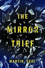 The Mirror Thief by Martin Seay (2016, Hardcover)