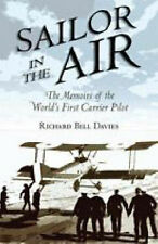 Sailor in the Air: The Memoirs of the World's First Carrier Pilot, Davies, Richa