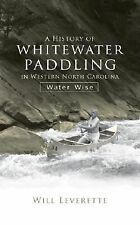 A History of Whitewater Paddling in Western North Carolina by Will Leverette...
