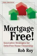 Mortgage Free!: Innovative Strategies for Debt-Free Home Ownership, 2nd Edition,
