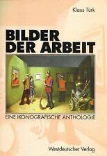 Bilder der Arbeit : Eine Ikonografische Anthologie by Klaus Türk (2012,...