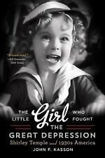 The Little Girl Who Fought the Great Depression: Shirley Temple and 1930s Ameri