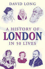 A History of London in 50 Lives, Long, David, New Condition