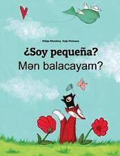 ¿Soy Pequeña? Men Balacayam? : Libro Infantil Ilustrado Español-Azerí...